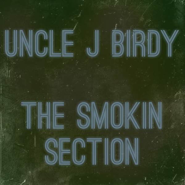 The Smokin Section by Uncle J Birdy