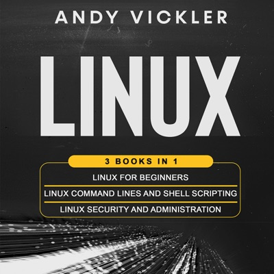 Linux: 3 Books in 1: Linux for Beginners + Linux Command Lines and Shell Scripting + Linux Security and Administration (Unabridged)