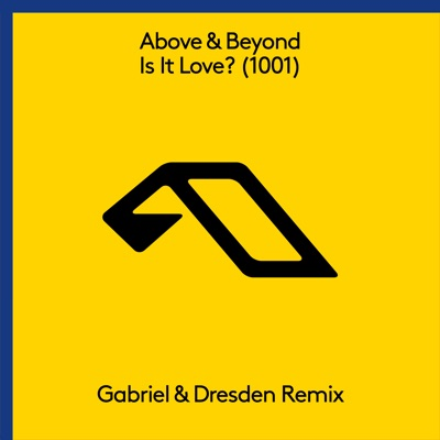 Is It Love (1001) [Gabriel & Dresden Remix] - Single - Above & Beyond