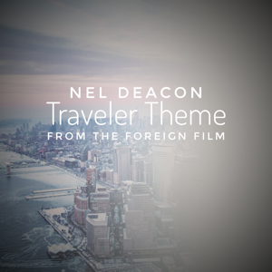 Traveler (Theme Music from the Foreign Film) - Nel Deacon