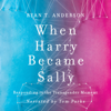 Ryan T. Anderson - When Harry Became Sally: Responding to the Transgender Moment (Unabridged) artwork
