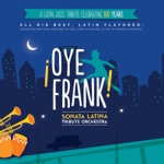 ¡Oye Frank! Sonata Latina Tribute Orchestra - Come Fly With Me