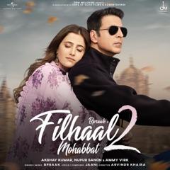 Filhaal2 Mohabbat (feat. Akshay Kumar, Nupur Sanon & Ammy Virk)