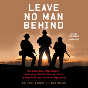Leave No Man Behind: The Untold Story of the Rangers' Unrelenting Search for Marcus Luttrell, the Navy SEAL Lone Survivor in Afghanistan (Unabridged)