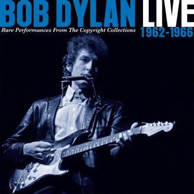 Live 1962-1966: Rare Performances from the Copyright Collections - Bob Dylan