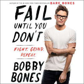 Fail Until You Don't: Fight. Grind. Repeat. (Unabridged) - Bobby Bones mp3 download