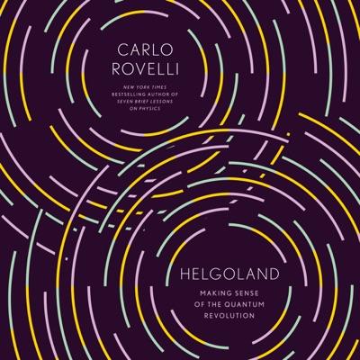 Helgoland: Making Sense of the Quantum Revolution (Unabridged)