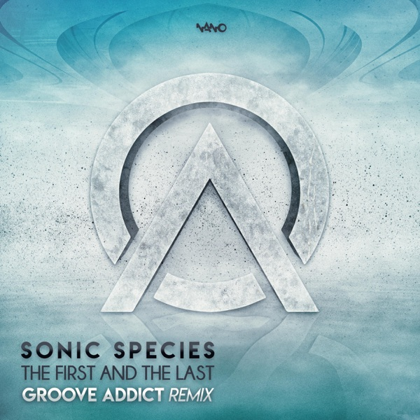 ‎The First and the Last (Groove Addict Remix) - Single by Sonic Species