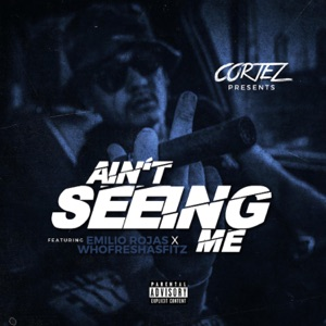 Ain't Seeing Me (feat. Emilio Rojas & Whofreshasfitz) - Single Mp3 Download