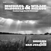 Michael McDonald, Willie Nelson and David Hidalgo - Dreams Of The San Joaquin