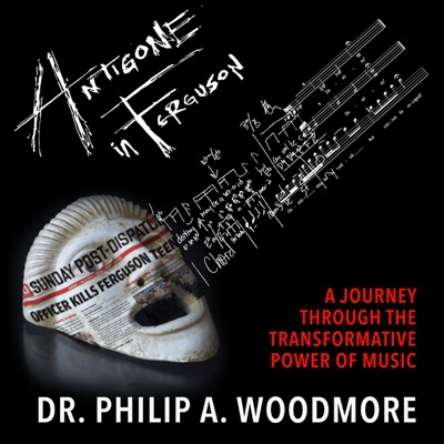 Antigone in Ferguson: A Journey Through the Transformative Power of Music (Unabridged)