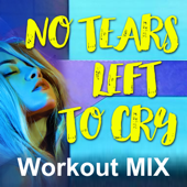 No Tears Left To Cry (Workout Mix)