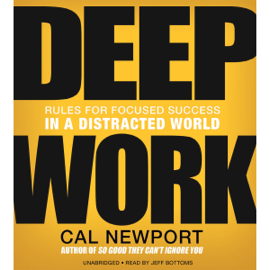 Deep Work: Rules for Focused Success in a Distracted World (Unabridged) audiobook