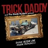 Dunk Ride or Duck Down (feat. Dunk Ryders), Trick Daddy