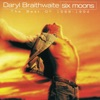 Six Moons (The Best of Daryl Braithwaite 1988-1994)