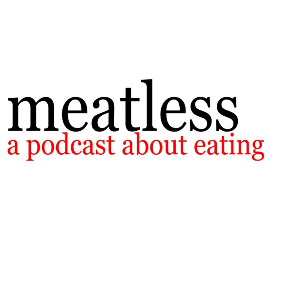 Meatless, a Podcast About Eating