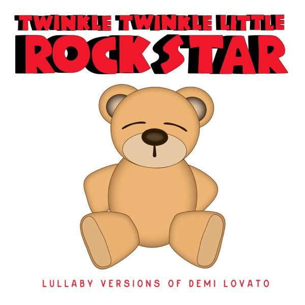 Twinkle Twinkle Little Rock Star - Lullaby Versions of Demi Lovato