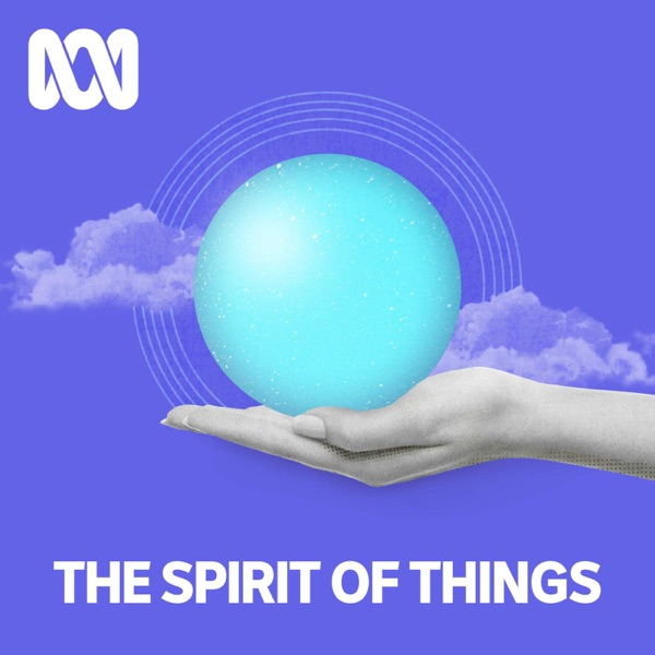 The Spirit of Things - ABC RN