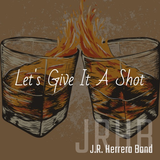 Art for Let's Give It a Shot by J.R. Herrera Band