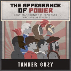 The Appearance of Power: How Masculinity is Expressed Through Aesthetics (Unabridged)