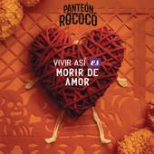 Vivir Así Es Morir de Amor - Panteón Rococó