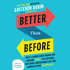 Better Than Before: Mastering the Habits of Our Everyday Lives (Unabridged) - Gretchen Rubin
