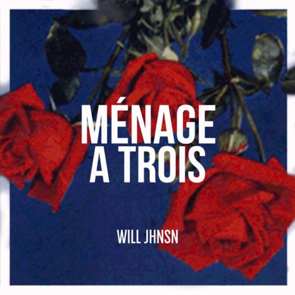 Will JHNSN adlı sanatçının Menage A Trois - Single albümü Ap