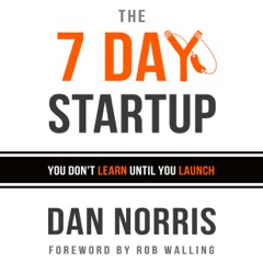 The 7 Day Startup: You Don't Learn Until You Launch (Unabridged)