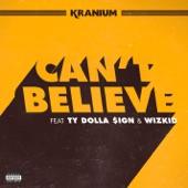Kranium - Can't Believe (feat. Ty Dolla $ign & WizKid)