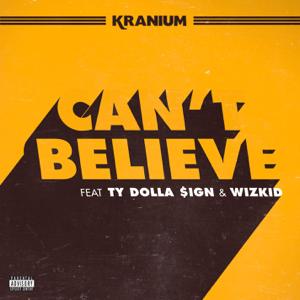 Kranium - Can't Believe feat. Ty Dolla $ign & WizKid