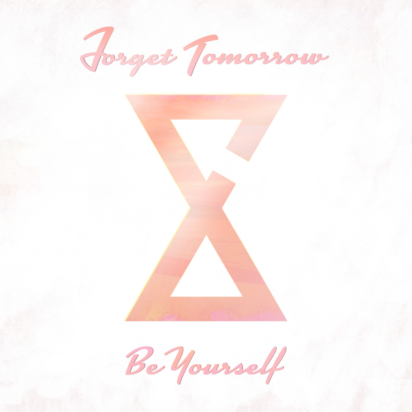 Forget Tomorrow - Be Yourself [single] (2017)