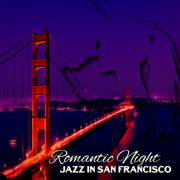 Romantic Night Jazz in San Francisco: Instrumental Moody Jazz for Special Times, Date Night, Love Songs, Sentimental Background Music - Amazing Jazz Music Collection