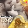 Kehta Hai Pal Pal Remix Single