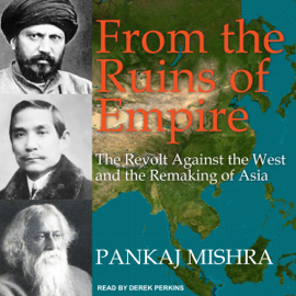 From the Ruins of Empire: The Revolt Against the West and the Remaking of Asia (Unabridged) audiobook