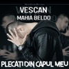 Plecati din capul meu (feat. Mahia Beldo) - Single, Vescan