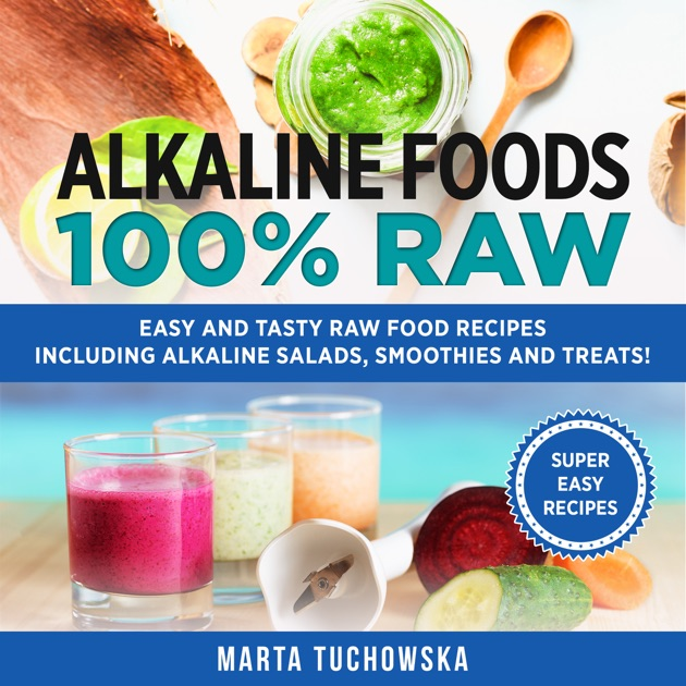 Alkaline foods 100 raw easy and tasty raw food recipes including alkaline foods 100 raw easy and tasty raw food recipes including alkaline salads smoothies and treats unabridged by marta tuchowska on itunes forumfinder Image collections