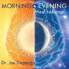 Morning & Evening Meditations - Dr. Joe Dispenza