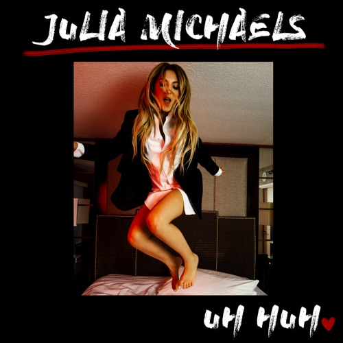 Julia Michaels - Uh Huh - Single