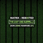 Matrix: Reb00ted - The Kant Kino Guerrilla - Zion (Ebm) Warfare [01]