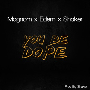 Magnom - You Be Dope feat. Shaker & Edem