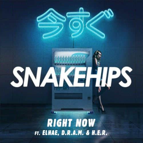 Snakehips - Right Now (feat. ELHAE, D.R.A.M. & H.E.R.) - Single