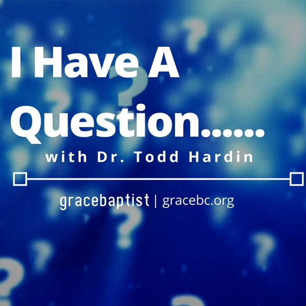 I Have A Question with Dr. Todd Hardin