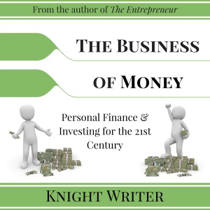 The Business of Money: Personal Finance & Investing for the 21st Century (Unabridged) - Knight Writer audiobook, mp3