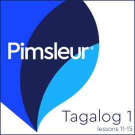 Pimsleur Tagalog Level 1 Lessons 11-15: Learn to Speak and Understand Tagalog with Pimsleur Language Programs audiobook