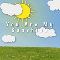 The Hound + The Fox - You Are My Sunshine artwork