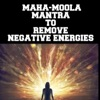 Maha Moola Mantra to Remove Negative Energies