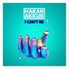 Hakan Akkus - I Can't Be
