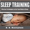 Sleep Training: Effective Techniques to Get Your Baby to Sleep (Unabridged)