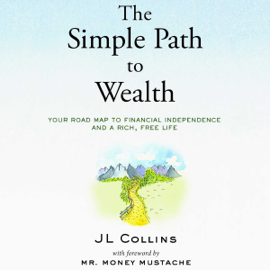 The Simple Path to Wealth: Your Road Map to Financial Independence and a Rich, Free Life (Unabridged) audiobook