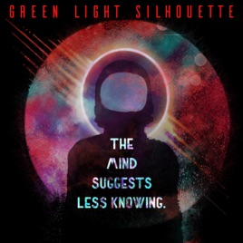 green light silhouetteの the mind suggests less knowing をapple